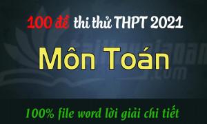 Đề thi thử các trường, các sở Môn Toán - Năm học 2020-2021 - File word có lời giải chi tiết (Đang cập nhật)